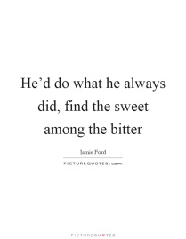 hed-do-what-he-always-did-find-the-sweet-among-the-bitter-quote-1