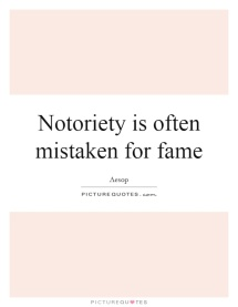 notoriety-is-often-mistaken-for-fame-quote-1