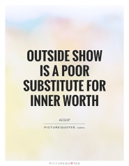 outside-show-is-a-poor-substitute-for-inner-worth-quote-1