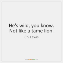 c-s-lewis-hes-wild-you-know-not-like-a-quote-on-storemypic-21bc6